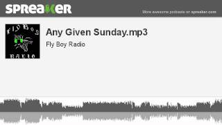 Any Given Sunday.mp3 (part 1 of 4, made with Spreaker)