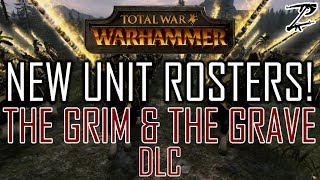 NEW UNIT ROSTERS! - The Grim & The Grave DLC Total War: Warhammer