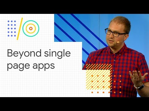 Beyond Single-page Apps: Alternative Architectures For Your PWA (Google I/O '18)