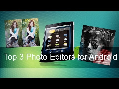 Top 3 Photo Editors For Android