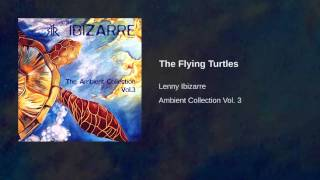 Lenny Ibizarre - Ambient Collection Vol. 3 - The Flying Turtles