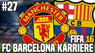 FIFA 16 Karrieremodus #27 - Manchester United! | FIFA 16 Karriere FC Barcelona [S1EP27]