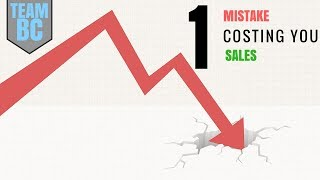 One MISTAKE COSTING YOU SALES!!