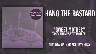 HANG THE BASTARD - Sweet Mother (Album Track)