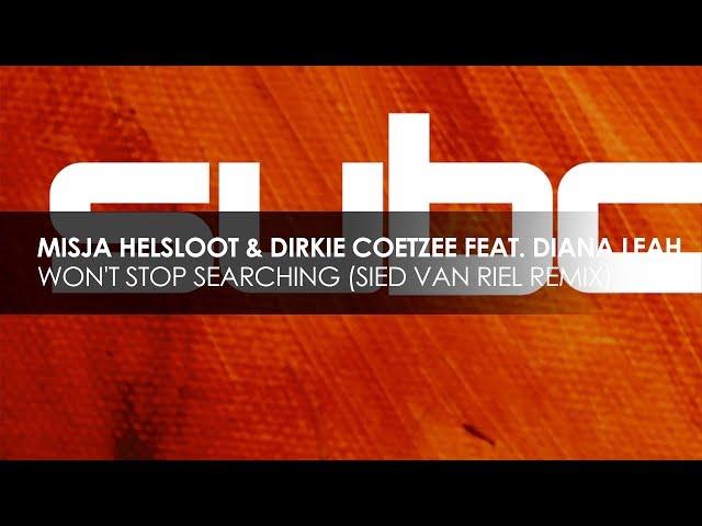 Misja Helsloot & Dirkie Coetzee featuring Diana Leah - Won't Stop Searching (Sied Van Riel Remix)