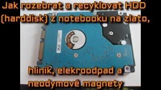 Jak rozebrat a recyklovat HDD harddisk z notebooku na zlato, hliník, elekroodpad a neodymové magnety