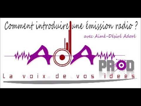Comment introduire une emission radio Aimé désiré Adoré