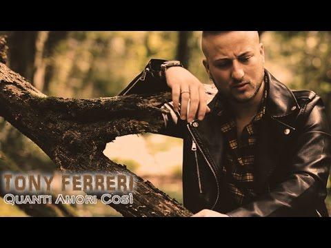 Tony Ferreri - Quanti Amori Così (Video Ufficiale 2017)