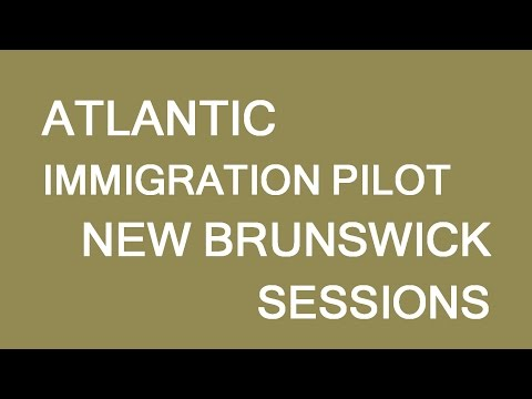Atlantic Immigration Pilot update. New Brunswick Sessions. LP Group