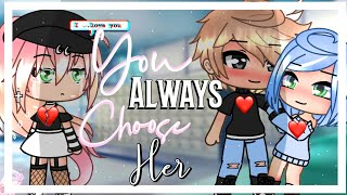You always choose her || GLMM || GACHA LIFE MINI MOVIE ||