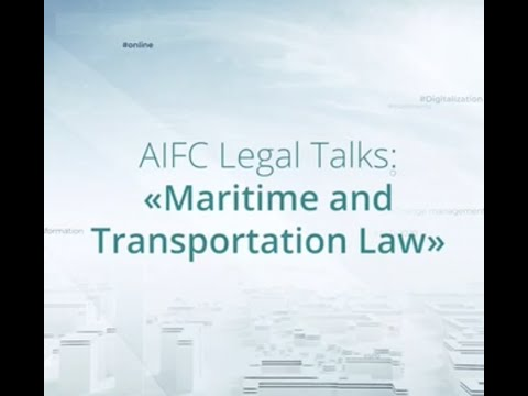 Gerard Forlin QC - AIFC Legal Talks - Maritime and Transportation Law