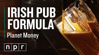 Why are there Irish pubs everywhere? There's a formula to it.  | Planet Money | NPR
