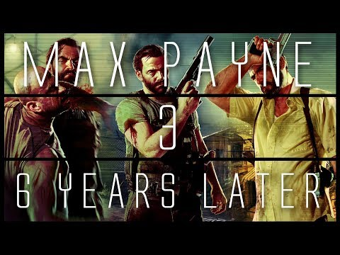 Max Payne 3... 6 Years Later