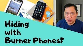Can you hide using Burner Phones?