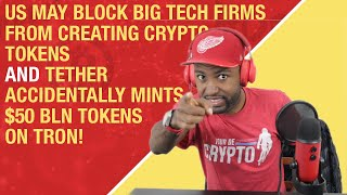 Gambar cover US May Block Big Tech Firms From Creating Crypto Tokens | Tether Accidentally Mints $50 Bln!