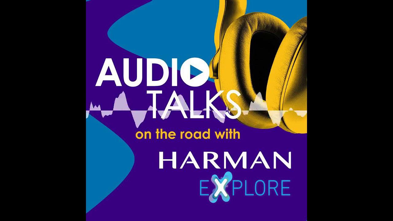 Audio Talks // HARMAN ExPLORE: Automotive experiences to expect in 2021 - Audio Talks