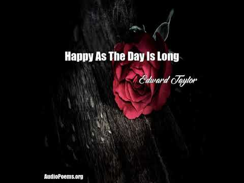 Happy As The Day Is Long (Edward Taylor Poem)
