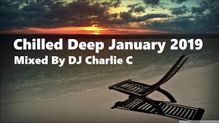 Chilled Deep January - 2019 - By DJ Charlie C