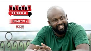#BalconyInterview(2/2): Blaklez On Lost Love, Radio Play & Paying Homage To His Music Heroes