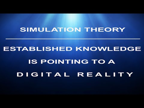 Simulation Theory - Much Of Our Established Knowledge Is Pointing To A Digital Reality