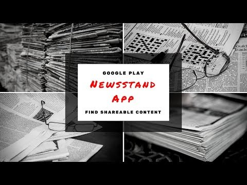 Find SHAREABLE CONTENT with the GOOGLE PLAY NEWSSTAND APP