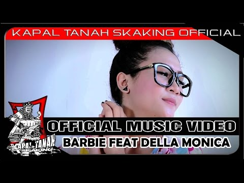 KAPAL TANAH sKaKinG Feat DELLA MONICA - BARBIE ( Official video HD )