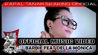 KAPAL TANAH SKaKinG Feat DELLA MONICA - BARBIE ( Official Video HD )