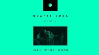 Karie x Nameen x Reckaze - Noapte Buna [REMIX 2016]