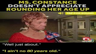 ICYMI: Don't even THINK about rounding up Ms. Constance's age!