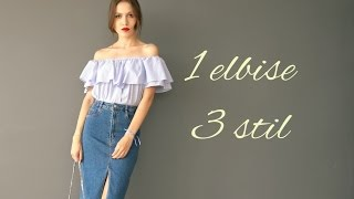 1 Elbise 3 Stil | Lookbook