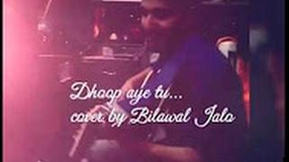 dhoop aye tu by bilawal khan jalo