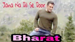 Jaana Naa Dil Se Dur -  Bharat  || Salman Khan || 2018 || Song & Lyrics