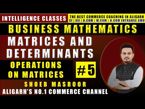 Operation on MATRICES - MATHEMATICS B.COM CLASS 5