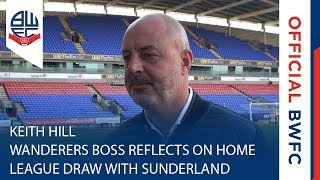 KEITH HILL | Wanderers boss reflects on home league draw with Sunderland