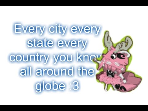 Every city every state every country you know all around the globe :3