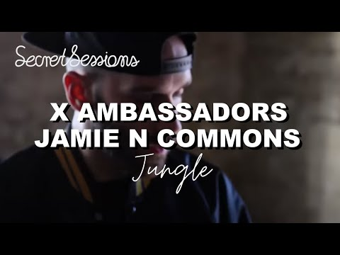 X Ambassadors, Jamie N Commons - Jungle (EXCLUSIVE Secret Session)
