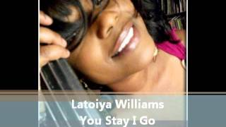 LaToiya Williams - You Stay, I Go