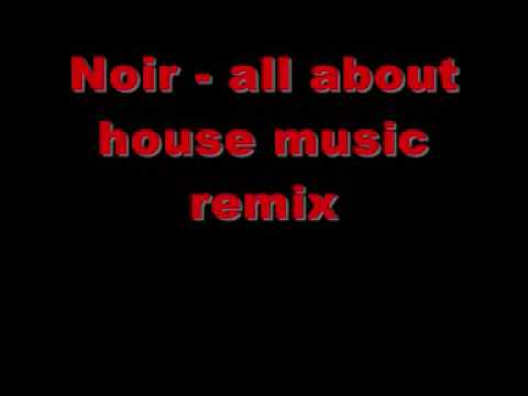 Noir  all about house music remix
