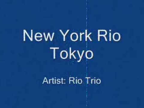 Rio Trio - New York Rio Tokyo (Lyrics)