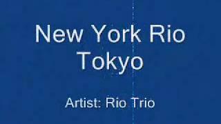 Rio Trio - New York Rio Tokyo [Lyrics]