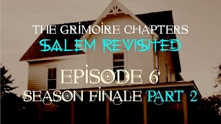 "The Grimoire Chapters: Salem Revisited - Episode 6 ""Afterbirth"" (Pt.2)"