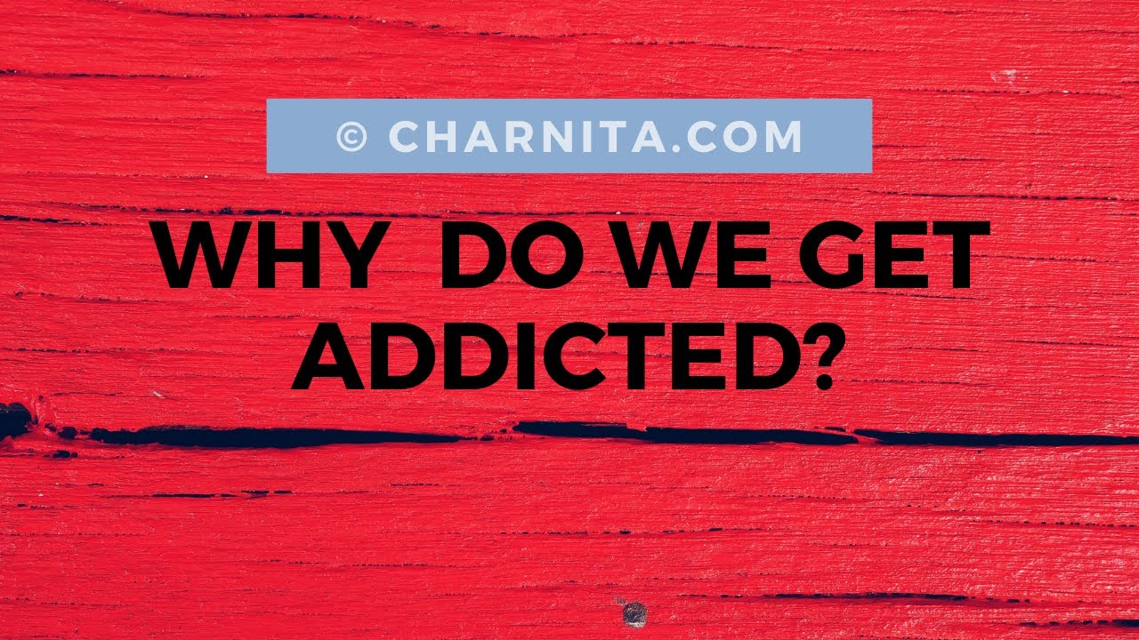 Why do we get addicted? - YouTube