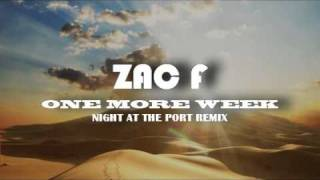 ZAC F - ONE MORE WEEK ( A NIGHT AT THE PORT PROMO REMIX)