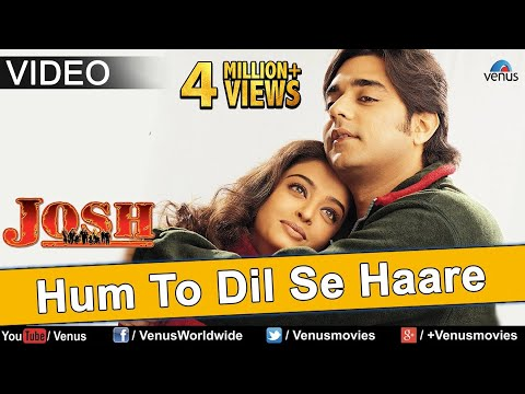 Hum To Dil Se Haare (Josh) - VIDEO SONG | Aishwarya Rai & Chandrachur Singh | 90s Best Romantic Song