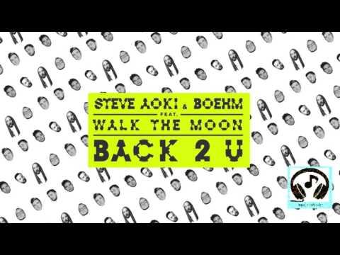 Steve Aoki & Boehm - Back 2 U feat. WALK THE MOON