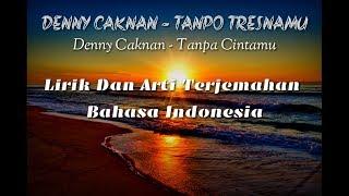 Download Lagu Denny Caknan - Tanpo Tresnamu Lirik Dan Arti Terjemahan Bahasa Indonesia mp3
