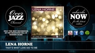 Watch Lena Horne Thats What Love Did To Me video