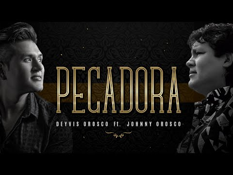 Pecadora 2020 – Deyvis Orosco ft. Johnny Orosco