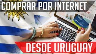 Como comprar por Internet desde Uruguay / Edición 2018