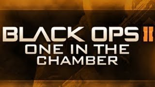 Black Ops 2- One In The Chamber & Other Stuff